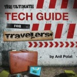 The Ultimate Tech Guide for Travelers by Anil Polat