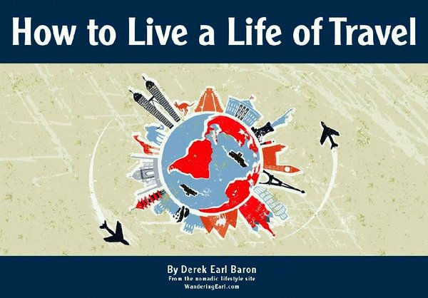 How to Live Life of Travel - Darek Earl Baron - Wandering Earl